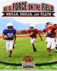 Be a Force on the Field: Skills Drills and Plays (Gridiron Football Source)
